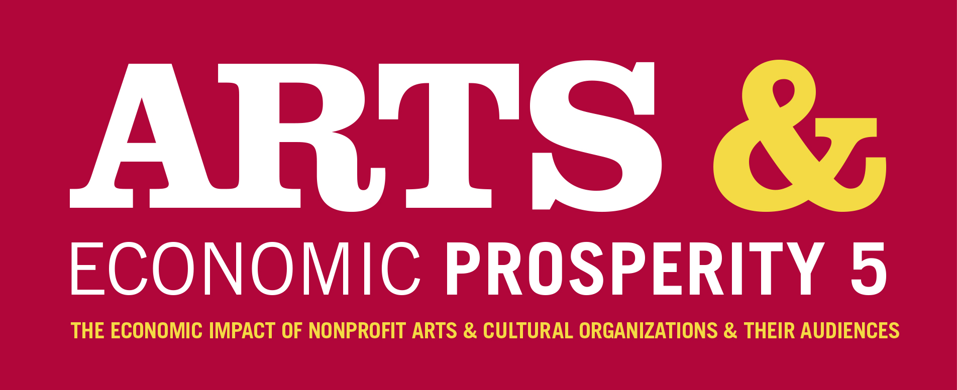 Arts & Economic Prosperity 5: The Economic Impact of Nonprofit Arts & Culture Organizations & Their Audiences